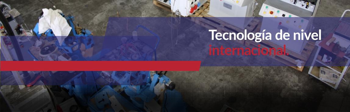 Tecnología de nivel internacional